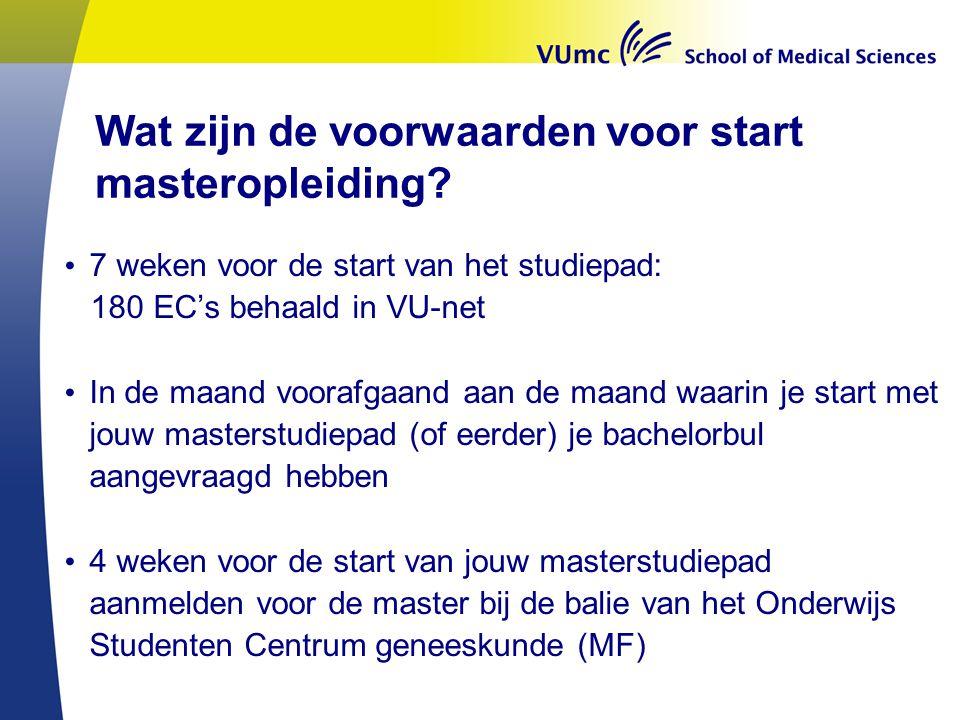 Wat zijn de voorwaarden voor start masteropleiding? • 7 weken voor de start van het studiepad: 180 EC's behaald in VU-net • In de maand voorafgaand aa