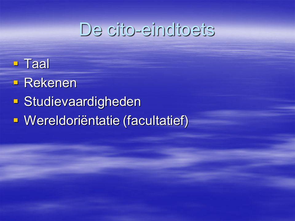 De cito-eindtoets  Taal  Rekenen  Studievaardigheden  Wereldoriëntatie (facultatief)