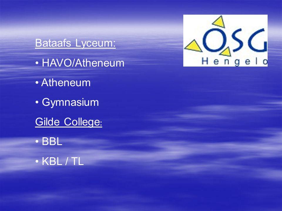 Bataafs Lyceum: • HAVO/Atheneum • Atheneum • Gymnasium Gilde College : • BBL • KBL / TL