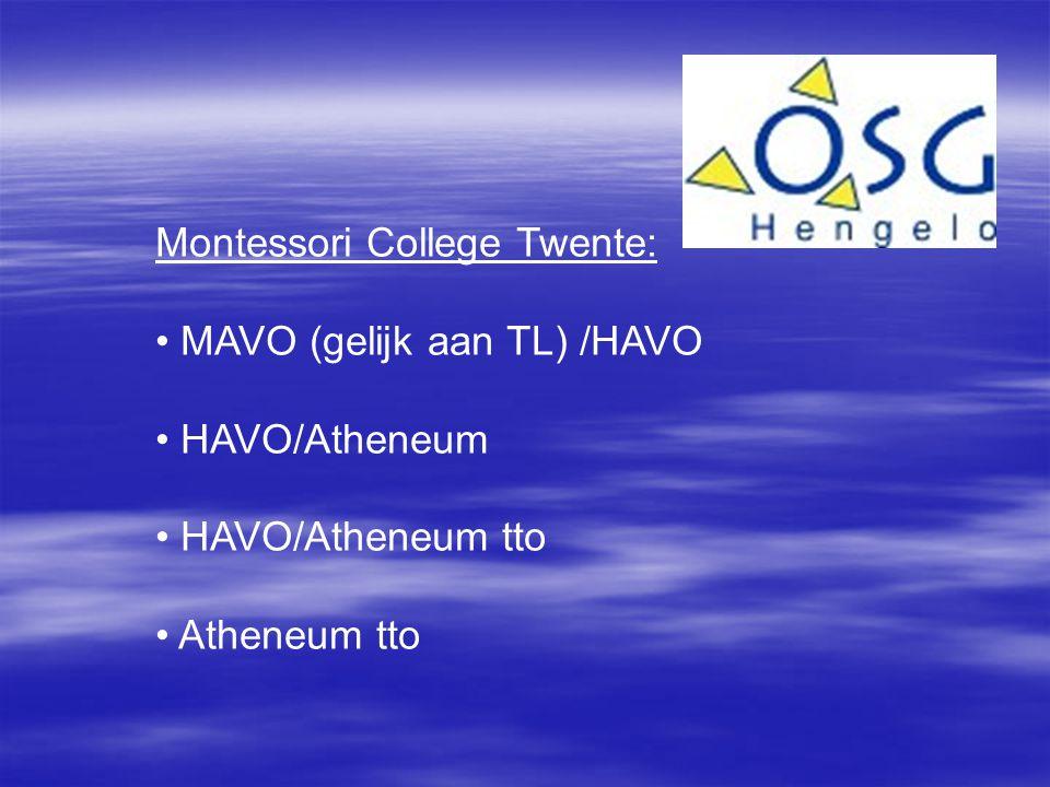 Montessori College Twente: • MAVO (gelijk aan TL) /HAVO • HAVO/Atheneum • HAVO/Atheneum tto • Atheneum tto