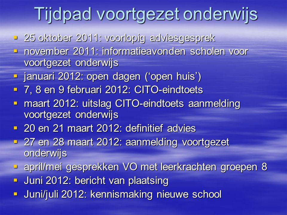 Tijdpad voortgezet onderwijs  25 oktober 2011: voorlopig adviesgesprek  november 2011: informatieavonden scholen voor voortgezet onderwijs  januari