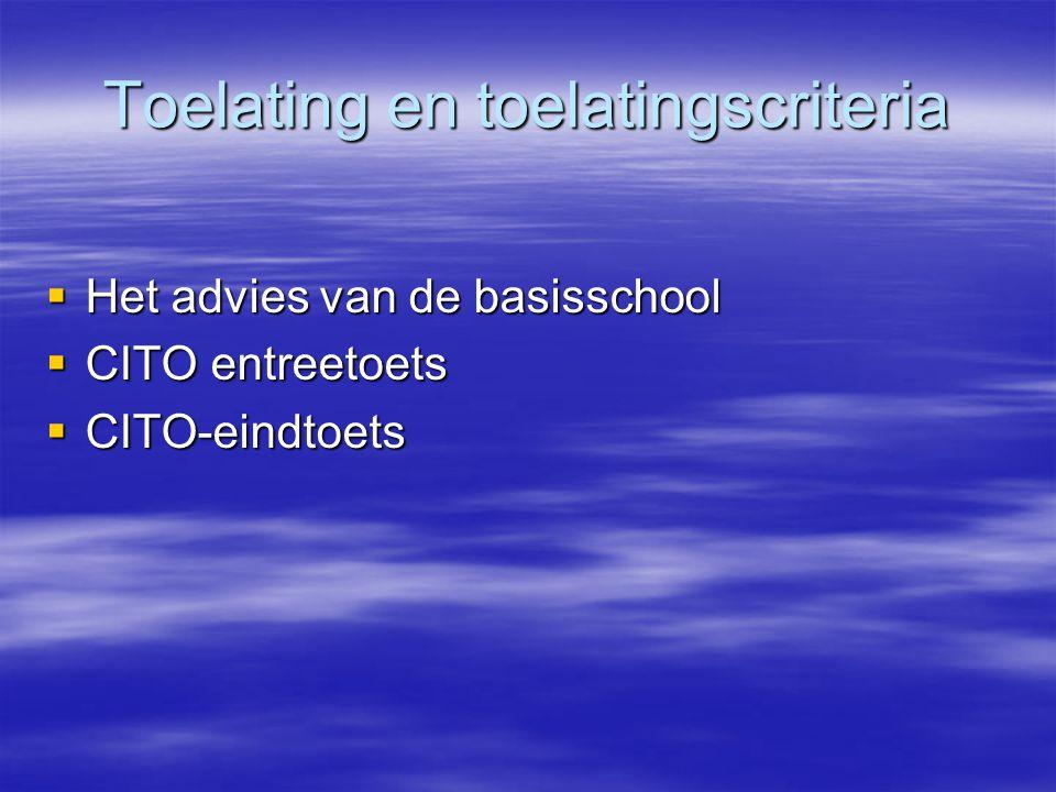 Toelating en toelatingscriteria  Het advies van de basisschool  CITO entreetoets  CITO-eindtoets