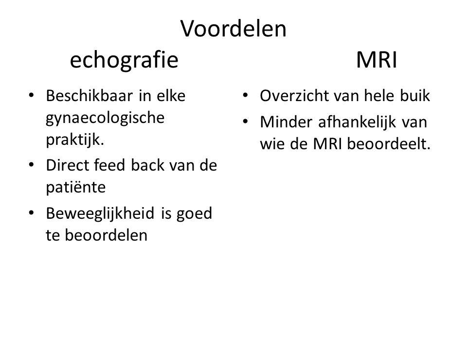 Voordelen echografie MRI • Beschikbaar in elke gynaecologische praktijk. • Direct feed back van de patiënte • Beweeglijkheid is goed te beoordelen • O