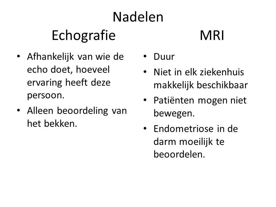 Nadelen Echografie MRI • Afhankelijk van wie de echo doet, hoeveel ervaring heeft deze persoon. • Alleen beoordeling van het bekken. • Duur • Niet in