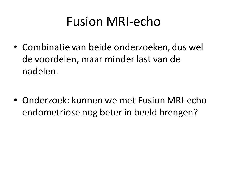 Fusion MRI-echo • Combinatie van beide onderzoeken, dus wel de voordelen, maar minder last van de nadelen. • Onderzoek: kunnen we met Fusion MRI-echo