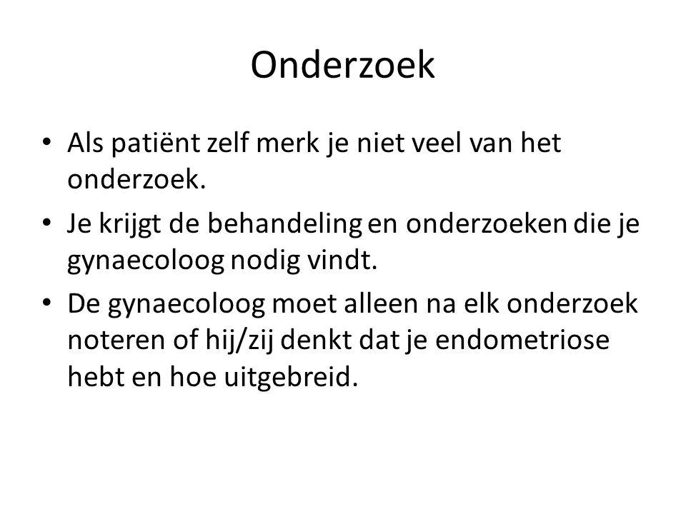 Onderzoek • Als patiënt zelf merk je niet veel van het onderzoek. • Je krijgt de behandeling en onderzoeken die je gynaecoloog nodig vindt. • De gynae