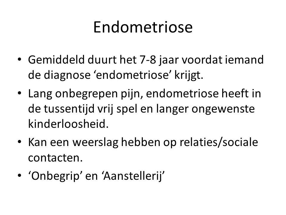 Endometriose • Gemiddeld duurt het 7-8 jaar voordat iemand de diagnose 'endometriose' krijgt. • Lang onbegrepen pijn, endometriose heeft in de tussent