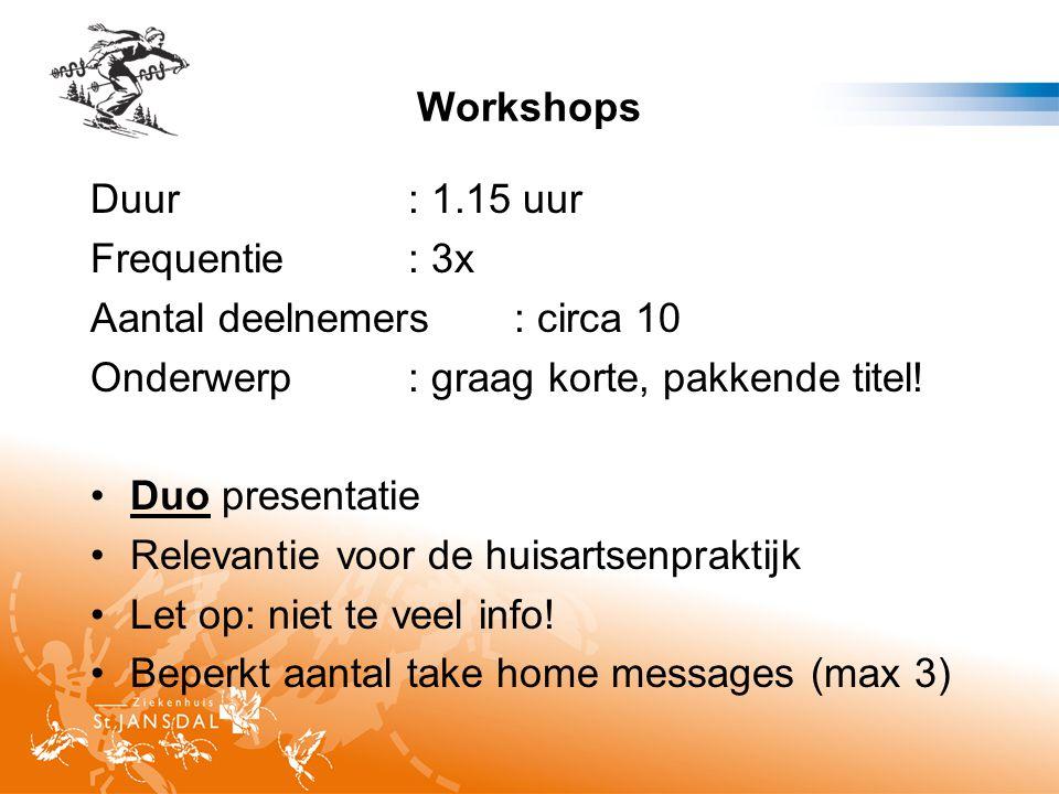 Workshops Duur: 1.15 uur Frequentie: 3x Aantal deelnemers: circa 10 Onderwerp: graag korte, pakkende titel.