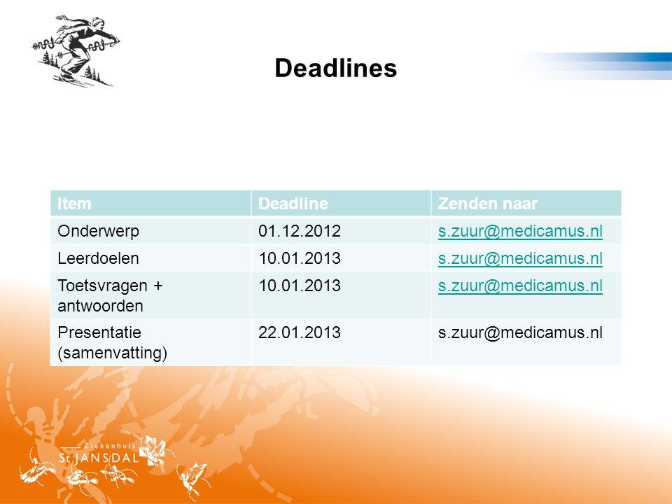 Deadlines ItemDeadlineZenden naar Onderwerp01.12.2012s.zuur@medicamus.nl Leerdoelen10.01.2013s.zuur@medicamus.nl Toetsvragen + antwoorden 10.01.2013s.zuur@medicamus.nl Presentatie (samenvatting) 22.01.2013s.zuur@medicamus.nl