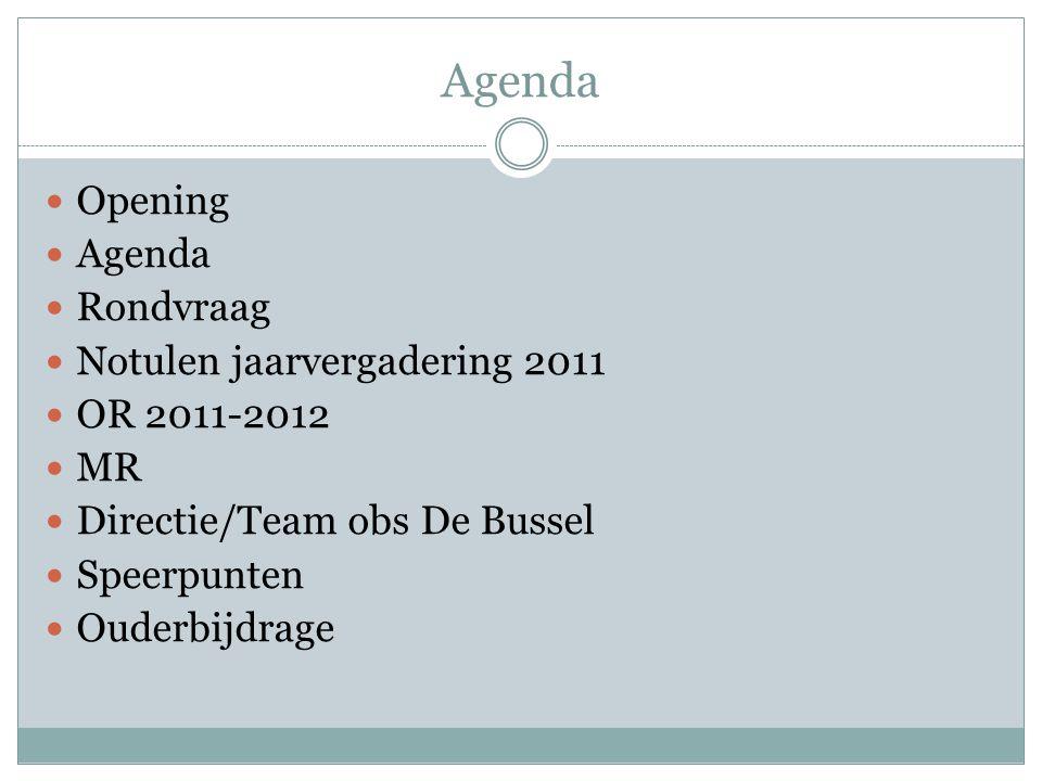 Agenda  Opening  Agenda  Rondvraag  Notulen jaarvergadering 2011  OR 2011-2012  MR  Directie/Team obs De Bussel  Speerpunten  Ouderbijdrage