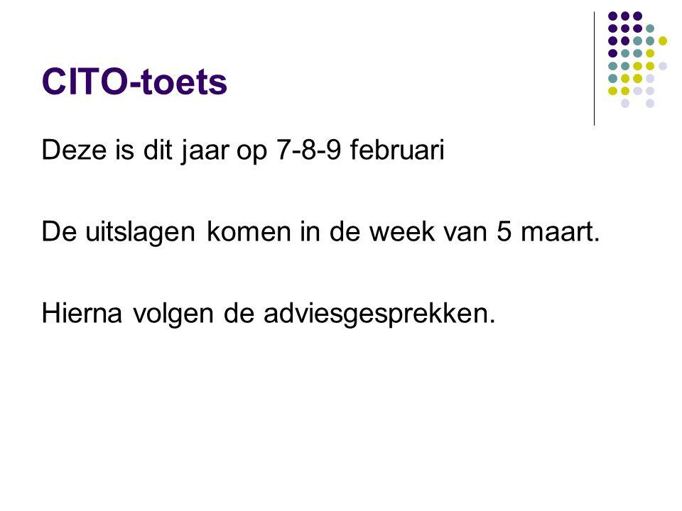 CITO-toets Deze is dit jaar op 7-8-9 februari De uitslagen komen in de week van 5 maart.