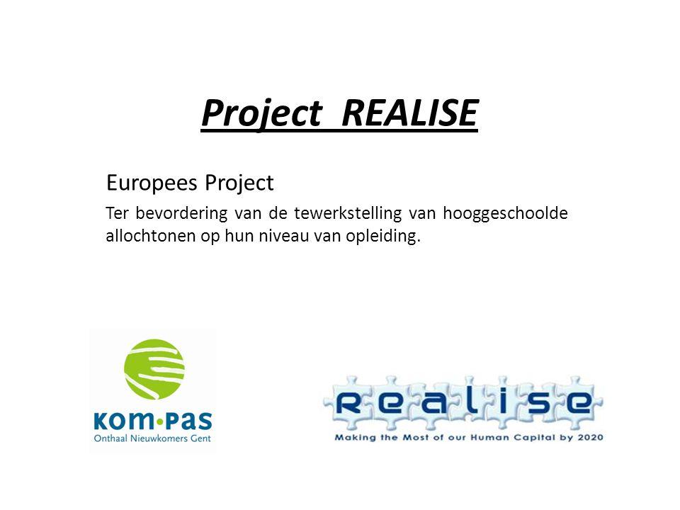 Project REALISE Europees Project Ter bevordering van de tewerkstelling van hooggeschoolde allochtonen op hun niveau van opleiding.