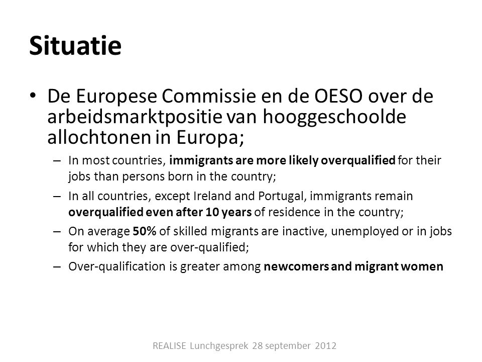 Situatie • De Europese Commissie en de OESO over de arbeidsmarktpositie van hooggeschoolde allochtonen in Europa; – In most countries, immigrants are