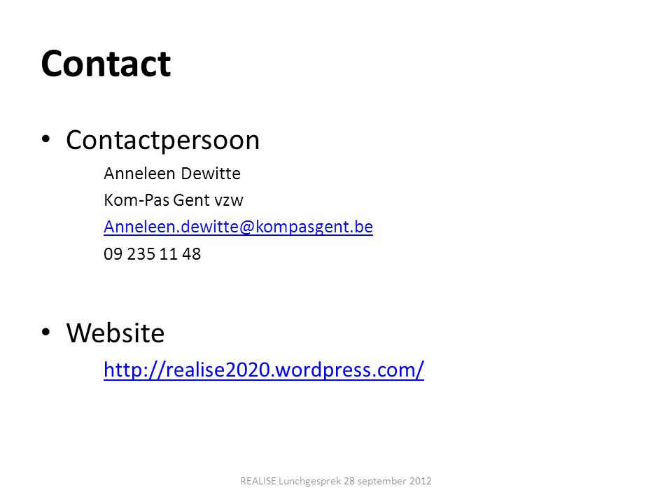 Contact • Contactpersoon Anneleen Dewitte Kom-Pas Gent vzw Anneleen.dewitte@kompasgent.be 09 235 11 48 • Website http://realise2020.wordpress.com/ REA
