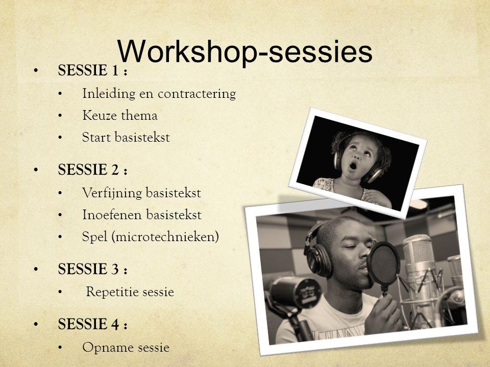 Workshop-sessies • SESSIE 1 : • Inleiding en contractering • Keuze thema • Start basistekst • SESSIE 2 : • Verfijning basistekst • Inoefenen basisteks