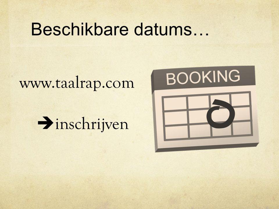 Beschikbare datums… www.taalrap.com  inschrijven