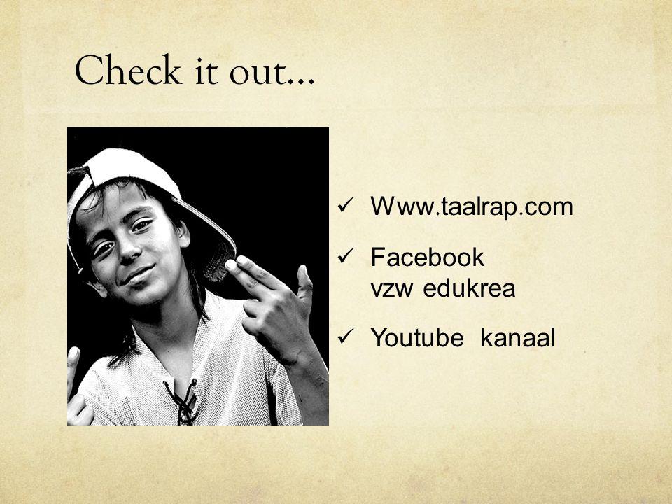Check it out…  Www. taalrap. com  Facebook vzw edukrea  Youtube kanaal