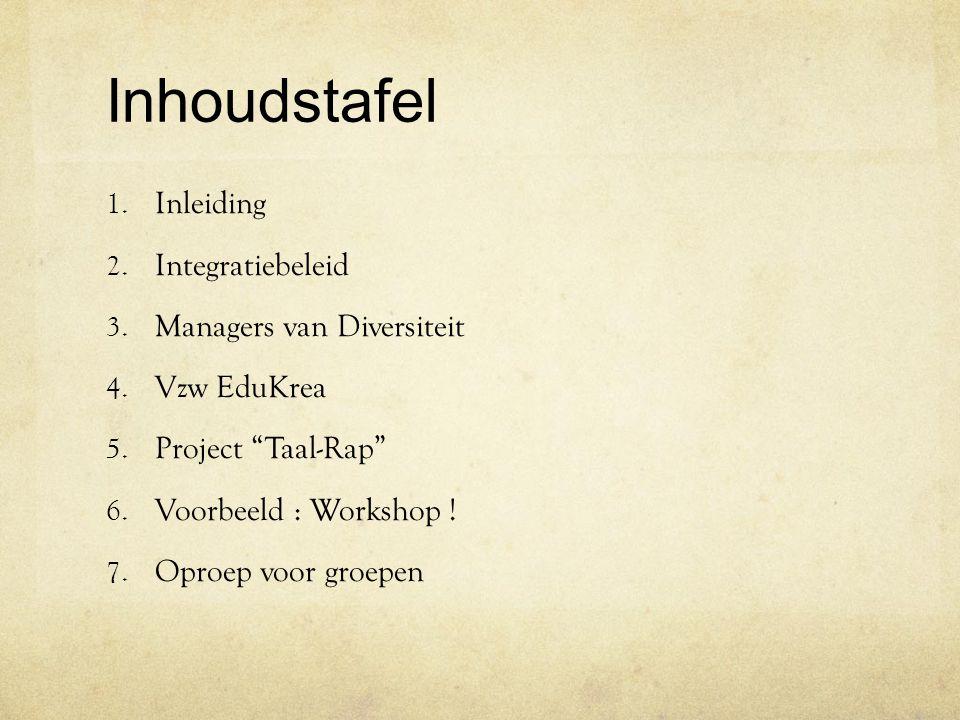 """Inhoudstafel 1. Inleiding 2. Integratiebeleid 3. Managers van Diversiteit 4. Vzw EduKrea 5. Project """"Taal-Rap"""" 6. Voorbeeld : Workshop ! 7. Oproep voo"""