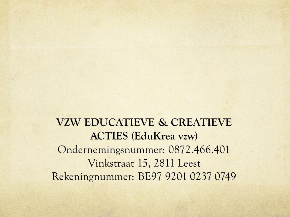 VZW EDUCATIEVE & CREATIEVE ACTIES (EduKrea vzw) Ondernemingsnummer: 0872.466.401 Vinkstraat 15, 2811 Leest Rekeningnummer: BE97 9201 0237 0749