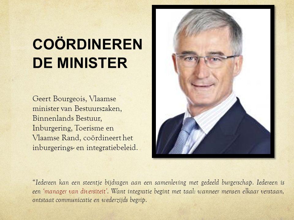 COÖRDINEREN DE MINISTER Geert Bourgeois, Vlaamse minister van Bestuurszaken, Binnenlands Bestuur, Inburgering, Toerisme en Vlaamse Rand, coördineert h