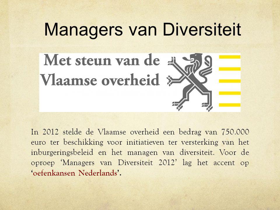 Managers van Diversiteit In 2012 stelde de Vlaamse overheid een bedrag van 750.000 euro ter beschikking voor initiatieven ter versterking van het inbu