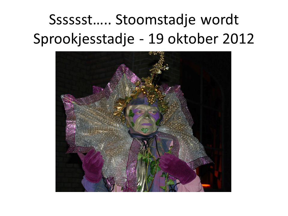 Sssssst….. Stoomstadje wordt Sprookjesstadje - 19 oktober 2012