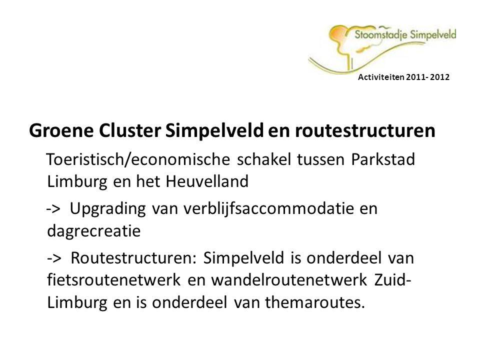 Activiteiten 2011- 2012 Groene Cluster Simpelveld en routestructuren Toeristisch/economische schakel tussen Parkstad Limburg en het Heuvelland -> Upgrading van verblijfsaccommodatie en dagrecreatie -> Routestructuren: Simpelveld is onderdeel van fietsroutenetwerk en wandelroutenetwerk Zuid- Limburg en is onderdeel van themaroutes.