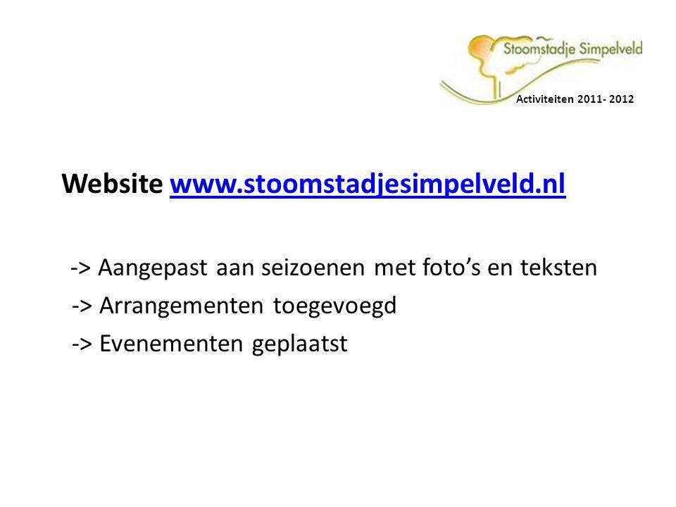 Activiteiten 2011- 2012 Website www.stoomstadjesimpelveld.nlwww.stoomstadjesimpelveld.nl -> Aangepast aan seizoenen met foto's en teksten -> Arrangementen toegevoegd -> Evenementen geplaatst