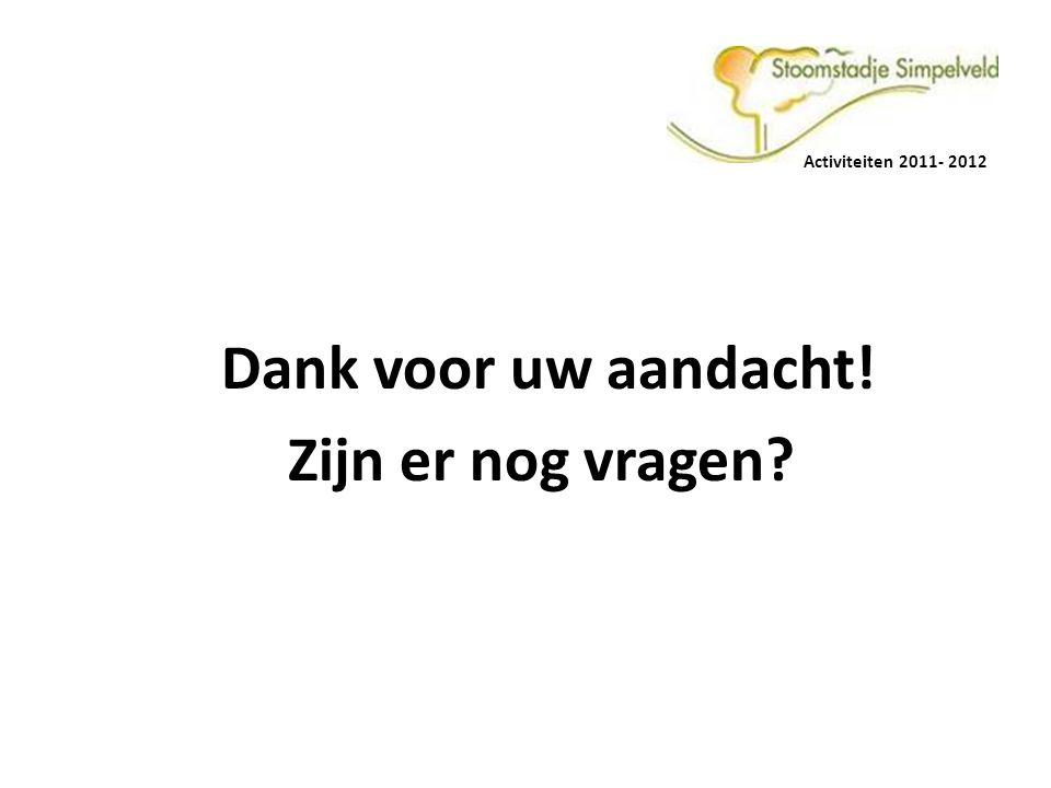 Activiteiten 2011- 2012 Dank voor uw aandacht! Zijn er nog vragen?