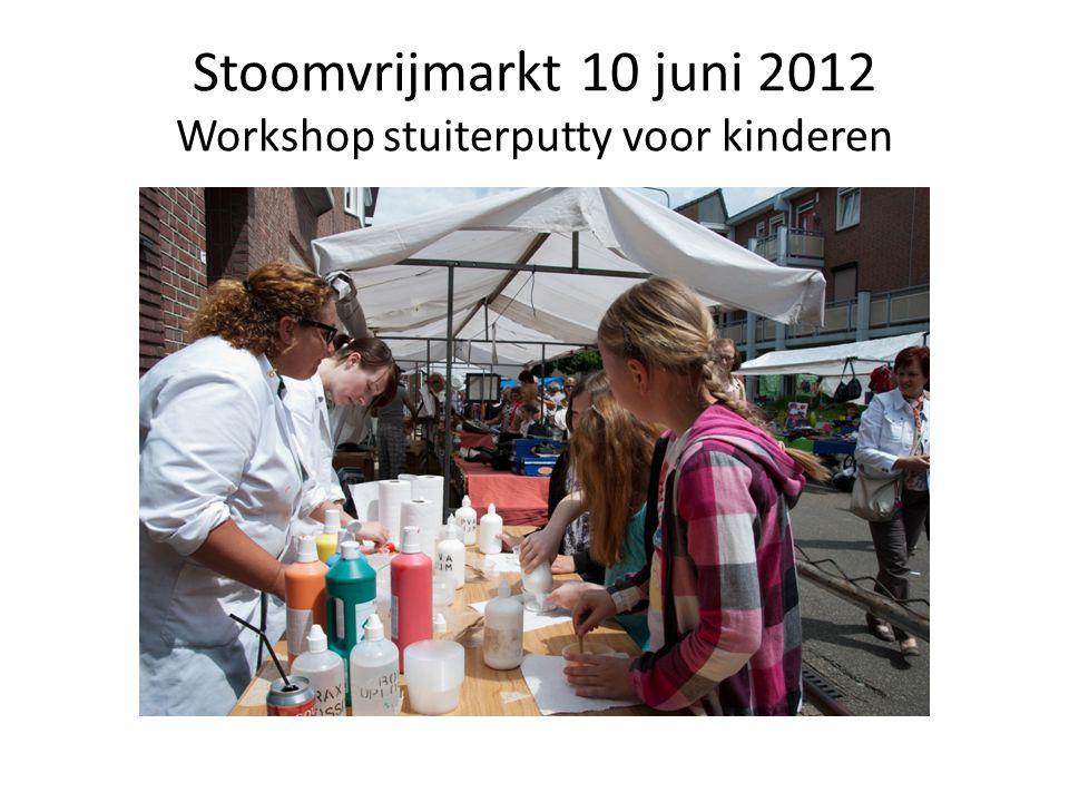 Stoomvrijmarkt 10 juni 2012 Workshop stuiterputty voor kinderen