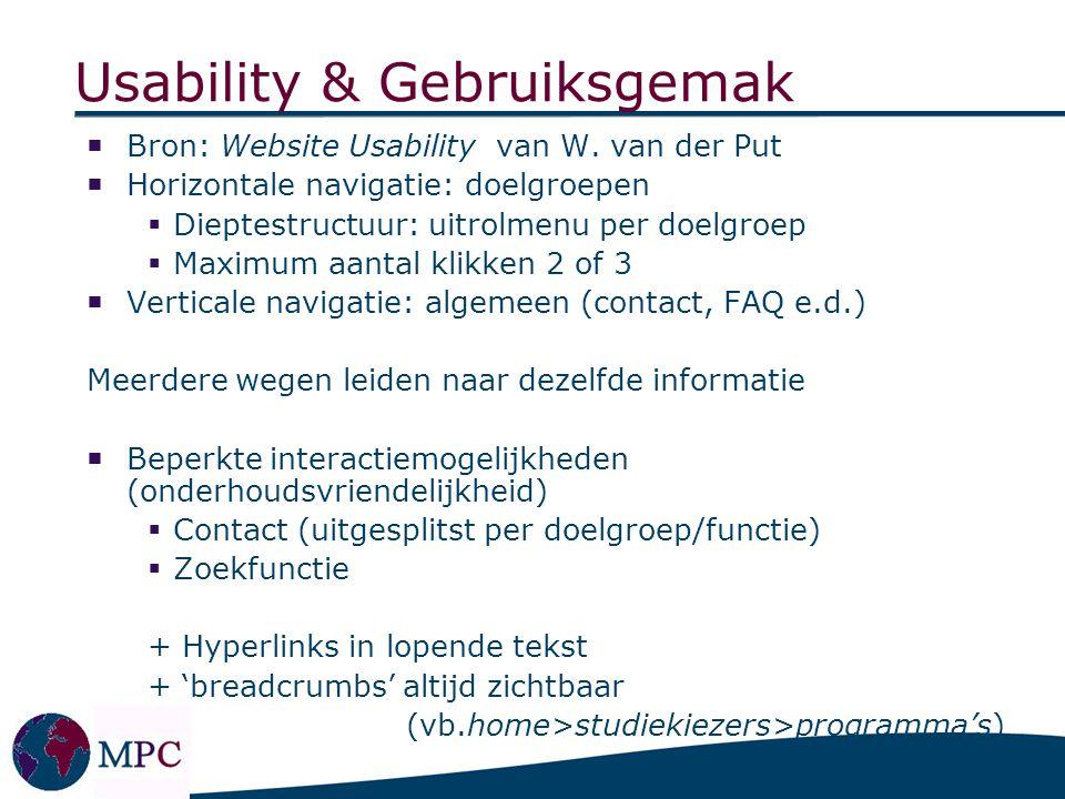 Usability & Gebruiksgemak  Bron: Website Usability van W. van der Put  Horizontale navigatie: doelgroepen  Dieptestructuur: uitrolmenu per doelgroe