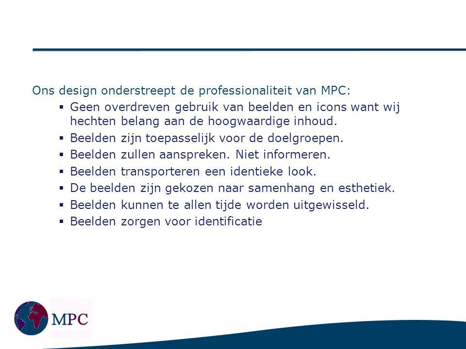 Ons design onderstreept de professionaliteit van MPC:  Geen overdreven gebruik van beelden en icons want wij hechten belang aan de hoogwaardige inhou
