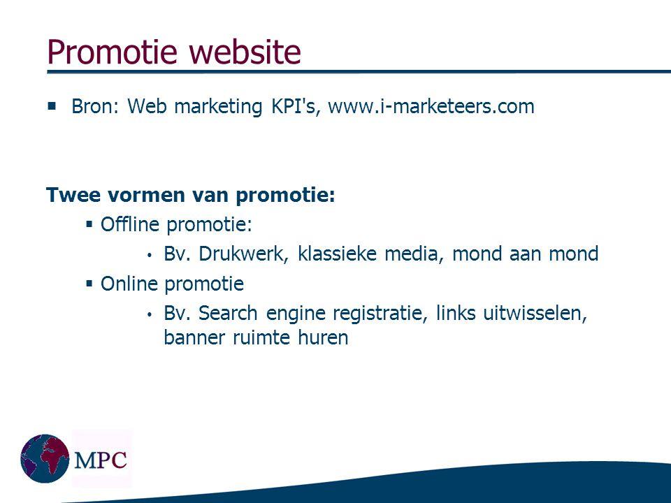 Promotie website  Bron: Web marketing KPI's, www.i-marketeers.com Twee vormen van promotie:  Offline promotie: • Bv. Drukwerk, klassieke media, mond