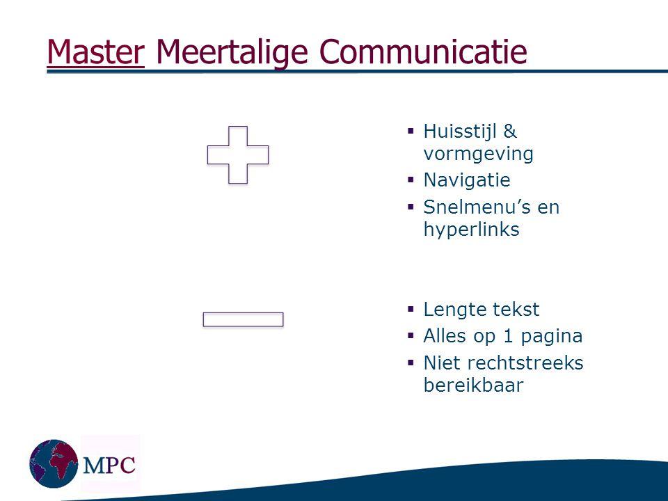 MasterMaster Meertalige Communicatie  Huisstijl & vormgeving  Navigatie  Snelmenu's en hyperlinks  Lengte tekst  Alles op 1 pagina  Niet rechtst