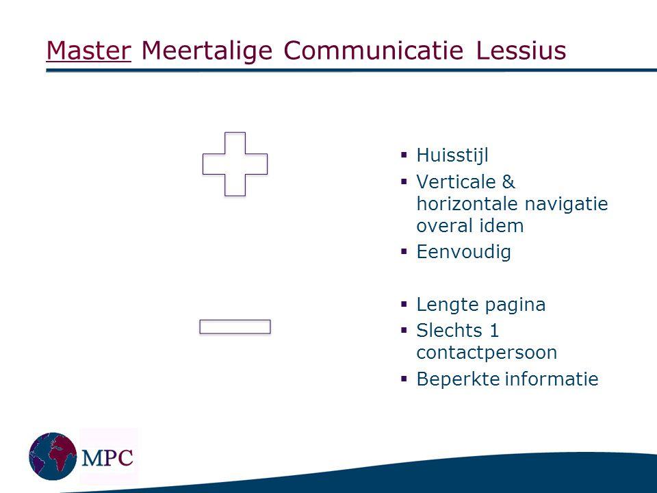 MasterMaster Meertalige Communicatie Lessius  Huisstijl  Verticale & horizontale navigatie overal idem  Eenvoudig  Lengte pagina  Slechts 1 conta