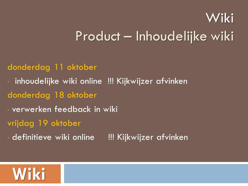 donderdag 11 oktober • inhoudelijke wiki online !!! Kijkwijzer afvinken donderdag 18 oktober • verwerken feedback in wiki vrijdag 19 oktober • definit