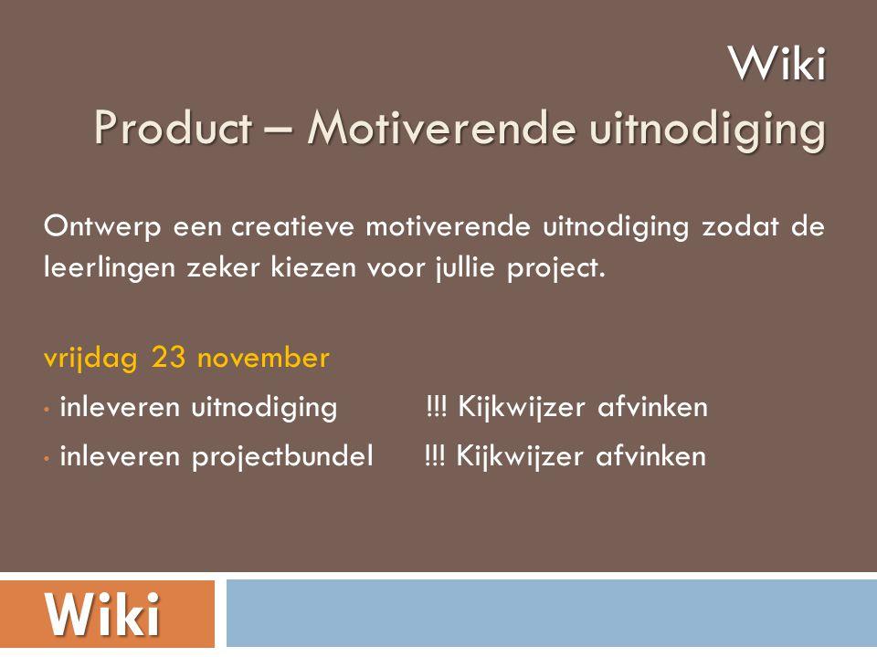 Wiki Product – Motiverende uitnodiging Wiki Ontwerp een creatieve motiverende uitnodiging zodat de leerlingen zeker kiezen voor jullie project.