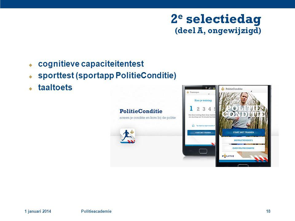 1 januari 2014Politieacademie18  cognitieve capaciteitentest  sporttest (sportapp PolitieConditie)  taaltoets