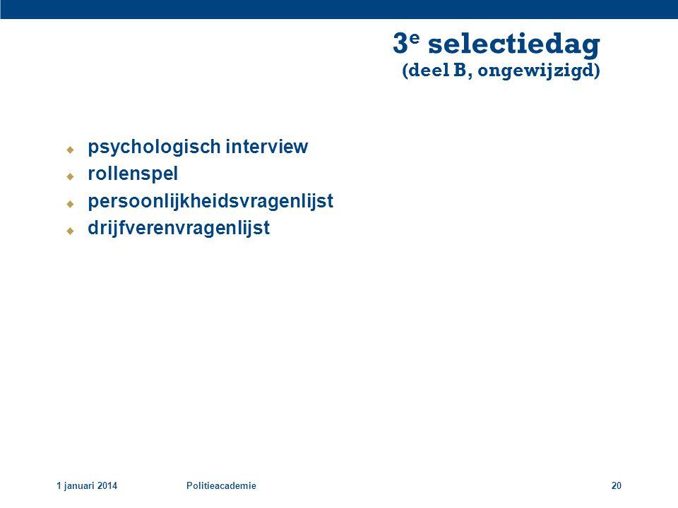 1 januari 2014Politieacademie20  psychologisch interview  rollenspel  persoonlijkheidsvragenlijst  drijfverenvragenlijst