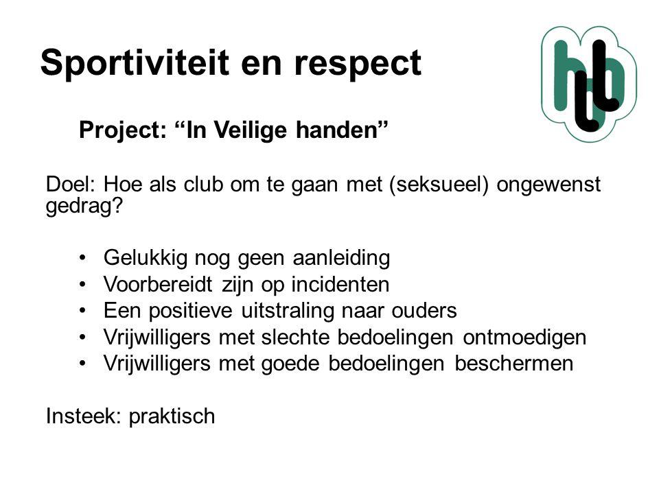 Sportiviteit en respect Project In veilige handen 5 pijlers: 1.Op de agenda: ALV, website etc.