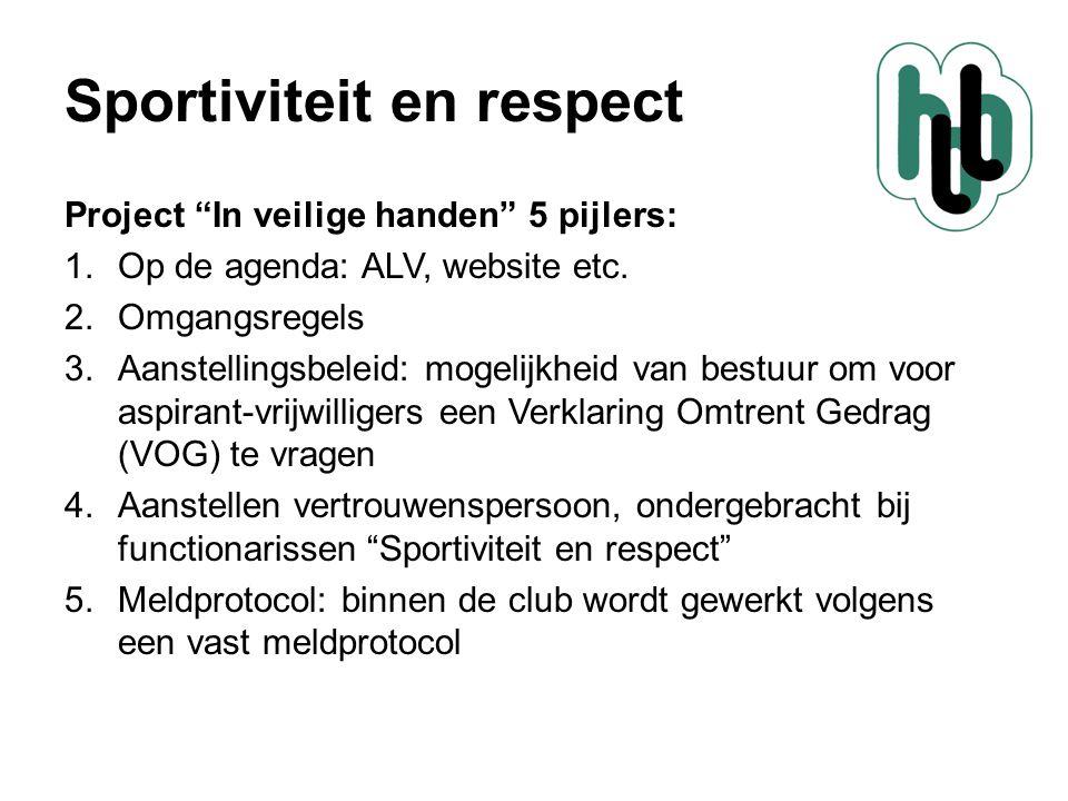 """Sportiviteit en respect Project """"In veilige handen"""" 5 pijlers: 1.Op de agenda: ALV, website etc. 2.Omgangsregels 3.Aanstellingsbeleid: mogelijkheid va"""