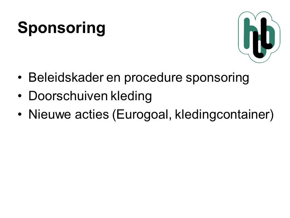 Sponsoring •Beleidskader en procedure sponsoring •Doorschuiven kleding •Nieuwe acties (Eurogoal, kledingcontainer)