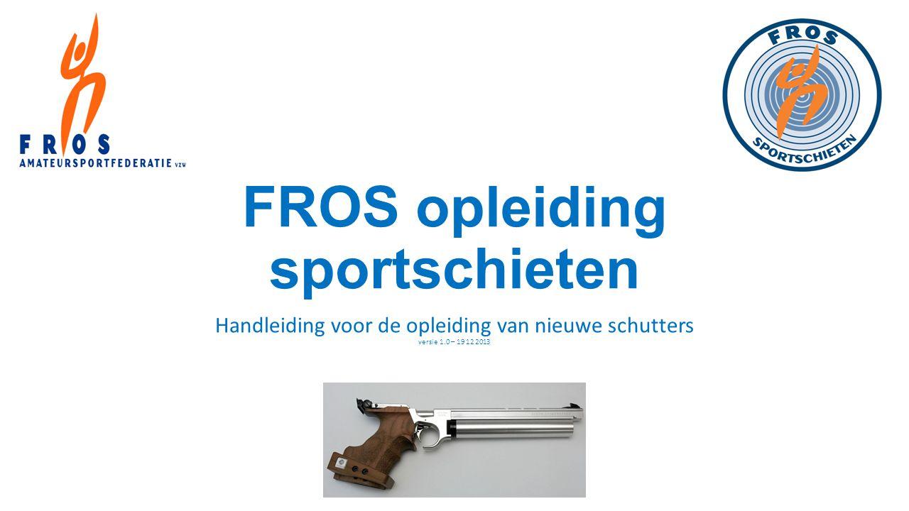 FROS opleiding sportschieten Handleiding voor de opleiding van nieuwe schutters versie 1.0 – 19 12 2013