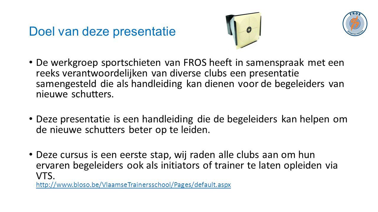 Doel van deze presentatie • De werkgroep sportschieten van FROS heeft in samenspraak met een reeks verantwoordelijken van diverse clubs een presentati