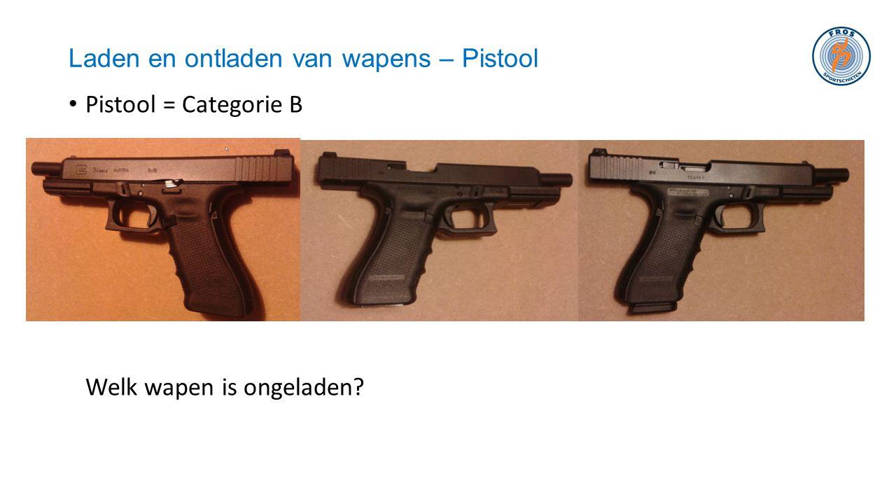 Laden en ontladen van wapens – Pistool • Pistool = Categorie B Welk wapen is ongeladen?