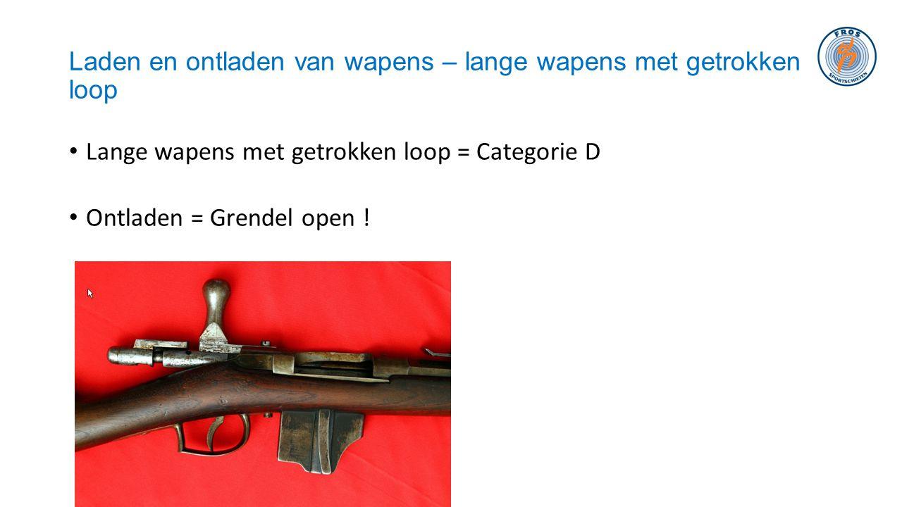 Laden en ontladen van wapens – lange wapens met getrokken loop • Lange wapens met getrokken loop = Categorie D • Ontladen = Grendel open !
