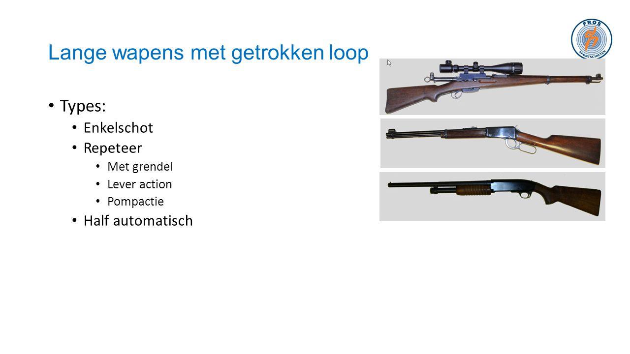Lange wapens met getrokken loop • Types: • Enkelschot • Repeteer • Met grendel • Lever action • Pompactie • Half automatisch