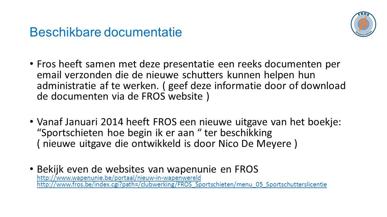 Beschikbare documentatie • Fros heeft samen met deze presentatie een reeks documenten per email verzonden die de nieuwe schutters kunnen helpen hun ad