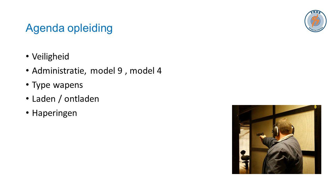 Agenda opleiding • Veiligheid • Administratie, model 9, model 4 • Type wapens • Laden / ontladen • Haperingen