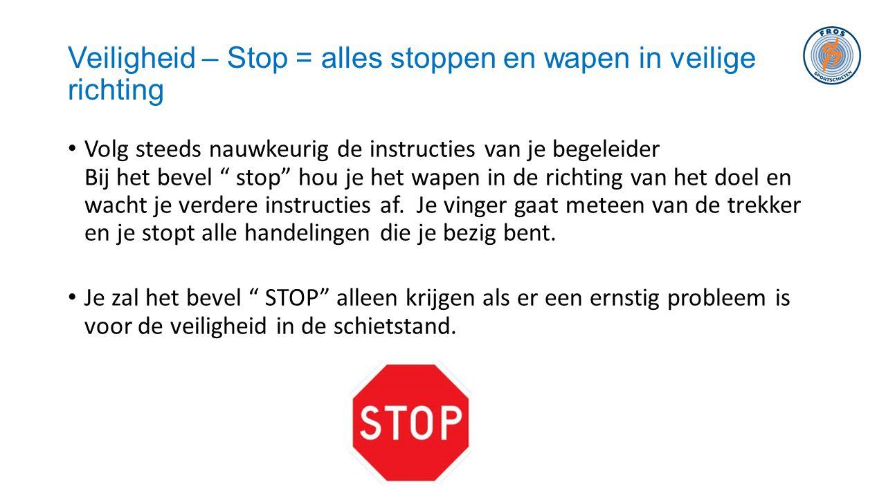 """Veiligheid – Stop = alles stoppen en wapen in veilige richting • Volg steeds nauwkeurig de instructies van je begeleider Bij het bevel """" stop"""" hou je"""